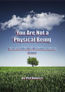 You Are Not a Physical Being: Understanding Our Multidimensional Nature